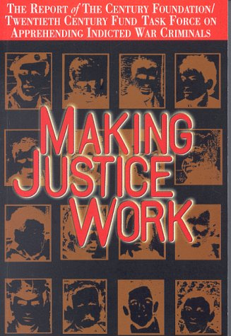 9780870784217: Making Justice Work: The Report of the Century Foundation/Twentieth Century Fund Task Force on Apprehending Indicted War Criminals