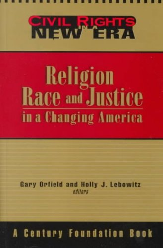 CIVIL RIGHTS IN A NEW ERA: RELIGION, RACE AND JUSTICE IN A CHANGING AMERICA