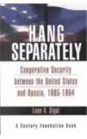 Hang Separately: Cooperative Security between the United: Leon V. Sigal