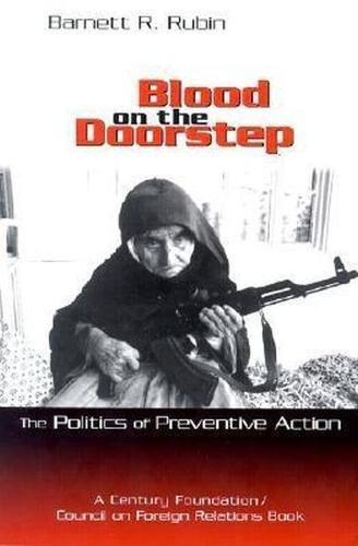 Blood on the doorstep the politics of preventive action.: Rubin, Barnett R.