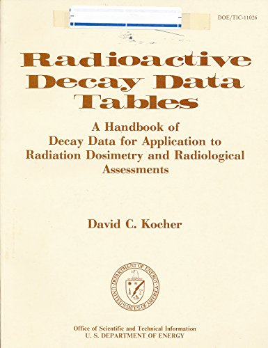 9780870791246: Radioactive Decay Data Tables: A Handbook of Decay Data for Application to Radiation Dosimetry and Radiological Assessments (Doe/Tic011026)
