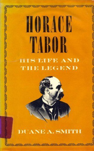 Horace Tabor His Life and the Legend: Smith, Duane A.
