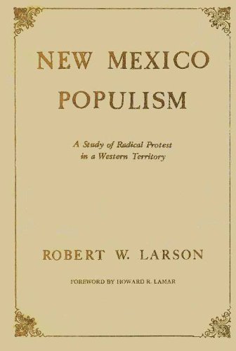 New Mexico Popolism: A Study Of Radical Protest In A Western Territory: Larson, Robert W.
