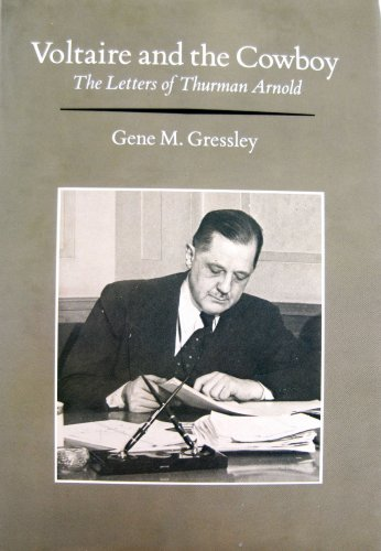 Voltaire and the Cowboy : the Letters of Thurman Arnold / Edited by Gene M. Gressley: Arnold, ...