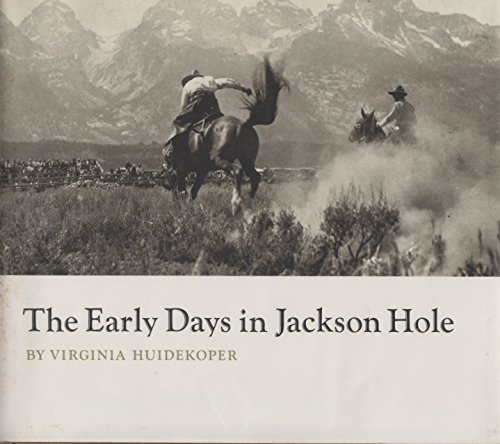 THE EARLY DAYS IN JACKSON HOLE.: Virginia Huidekoper