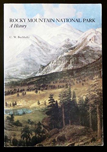 Rocky Mountain National Park: A history: Buchholtz, C. W