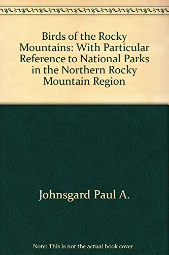 9780870811524: Birds of the Rocky Mountains: With Particular Reference to National Parks in the Northern Rocky Mountain Region
