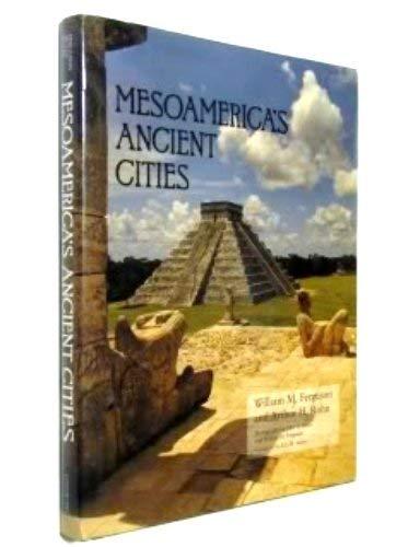 Mesoamerica's Ancient Cities: Ferguson, William M.;Rohn, Arthur H.;Royce, John Q.