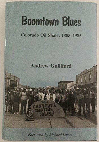Boomtown Blues Colorado Oil Shale, 1885-1985: Gulliford, Andrew