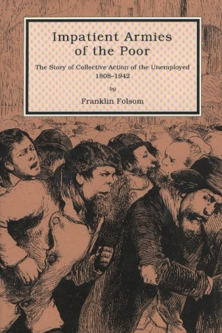 Impatient Armies of the Poor: The Story of Collective Action of the Unemployed, 1808-1942 (9780870811845) by Folsom, Franklin