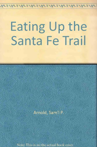 Eating Up the Santa Fe Trail: Sam'l P. Arnold