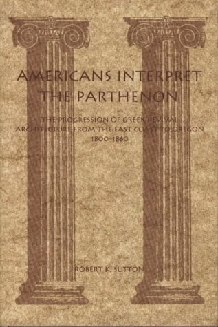 9780870812590: Americans Interpret the Parthenon: The Progression of Greek Revival Architecture from the East Coast to Oregon, 1800-1860