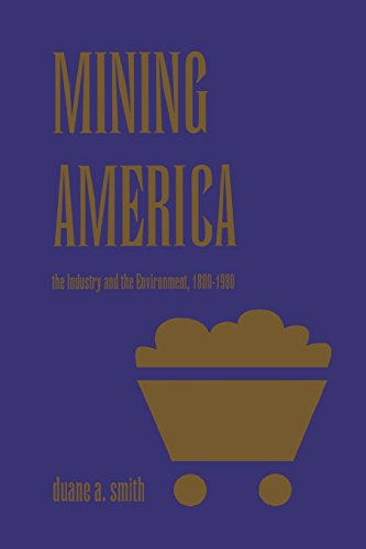 Mining America: The Industry and Environment, 1800-1980: Duane A. Smith