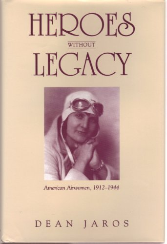 Heroes Without Legacy: American Airwomen, 1912-1944