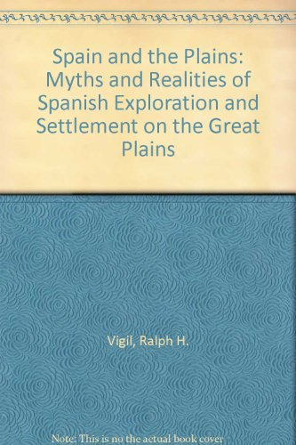 9780870813528: Spain and the Plains: Myths and Realities of Spanish Exploration and Settlement on the Great Plains