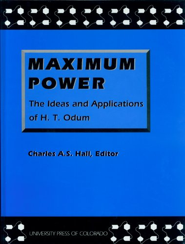Maximum Power: The Ideas and Applications of H. T. Odum (Hardback): Howard T. Odum, Charles Hall