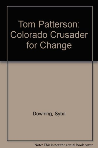 Tom Patterson: Colorado Crusader for Change (0870813641) by Downing, Sybil; Smith, Robert E.