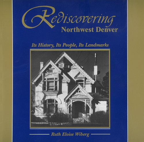 9780870813726: Rediscovering Northwest Denver: Its History, Its People, Its Landmarks