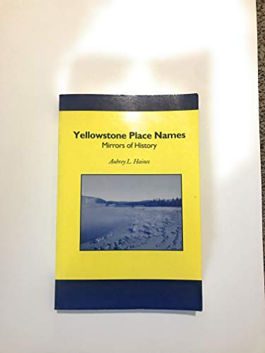 Yellowstone Place Names: Mirrors of History: Haines, Aubrey L.