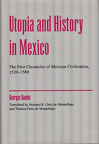 9780870814013: Utopia and History of Mexico: The First Chronicles of Mexican Civilization, (1520-1569) (Mesoamerican Worlds : from the Olmecs to the Danzantes)