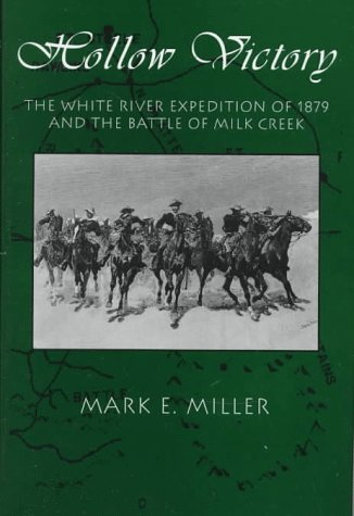 Hollow Victory: The White River Expedition of 1879 and the Battle of Milk Creek