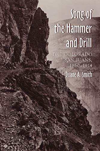 Song of the Hammer and Drill: The Colorado San Juan, 1860-1914: Smith, Duane A.