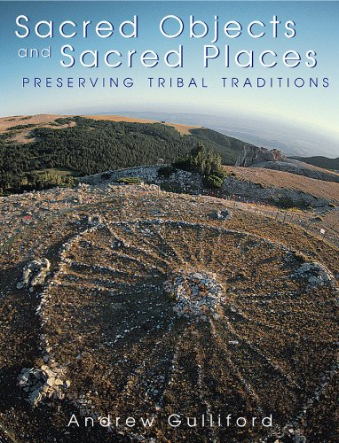 Sacred Objects, Sacred Places: Preserving Tribal Traditions (Paperback): Andrew Gulliford