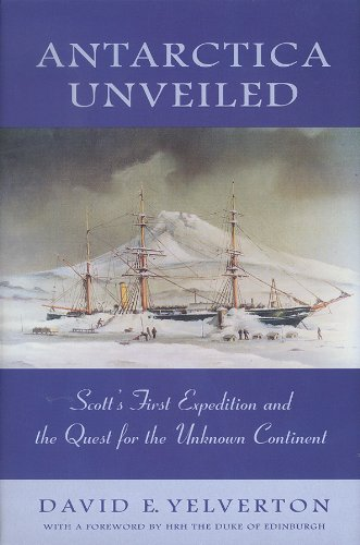 Antarctica Unveiled. Scott's First Expedition and the Quest for the Unknown Continent