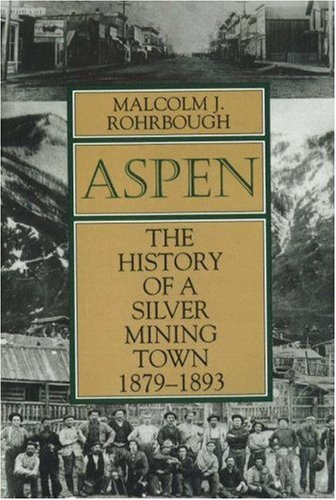 9780870815928: Aspen: The History of a Silver Mining Town, 1879 - 1893