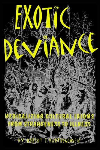 Exotic Deviance: Medicalizing Cultural Idioms from Strangeness to Illness: Bartholomew, Robert E.