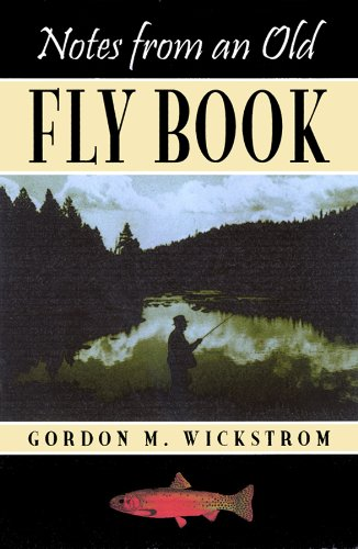 Notes from an Old Fly Book: Wickstrom, Gordon M.