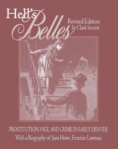 9780870816338: Hell's Belles, Revised Edition: Prostitution, Vice, and Crime in Early Denver, With a Biography of Sam Howe, Frontier Lawman