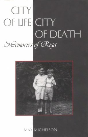 City Of Life, City Of Death: Memories Of Riga.: Michelson, Max.