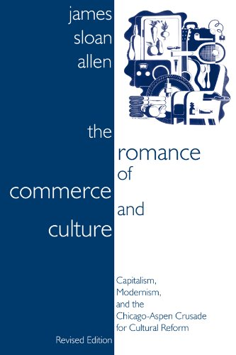 9780870816543: The Romance of Commerce and Culture: Capitalism, Modernism, and the Chicago-Aspen Crusade for Cultural Reform, Revised Edition