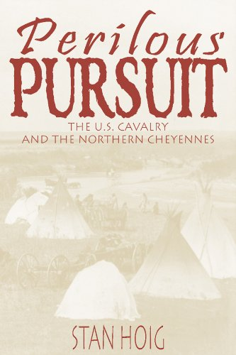 PERILOUS PURSUIT THE U.S CAVALRY AND THE NORTHERN CHEYENNES: HOIG STAN