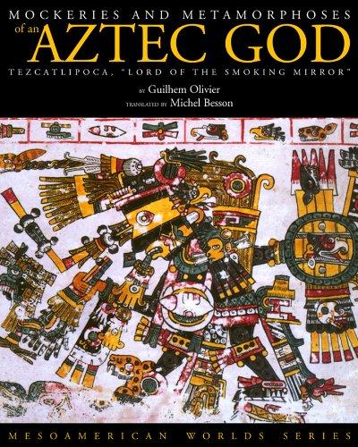 9780870817458: Mockeries and Metamorphoses of an Aztec God: Tezcatlipoca, `Lord of the Smoking Mirror' (Mesoamerican Worlds Series)