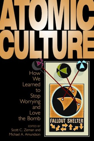 9780870817632: Atomic Culture: How We Learned to Stop Worrying and Love the Bomb (Atomic History and Culture Series)