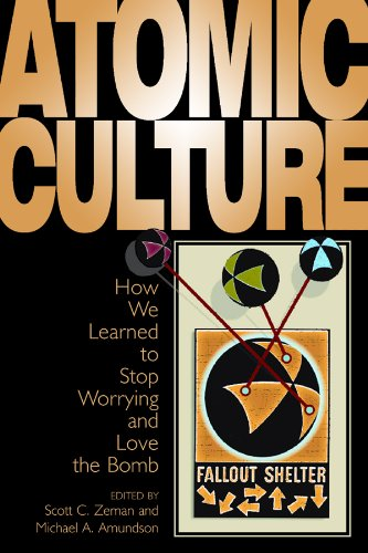 9780870817649: Atomic Culture: How We Learned to Stop Worrying and Love the Bomb (Atomic History & Culture)