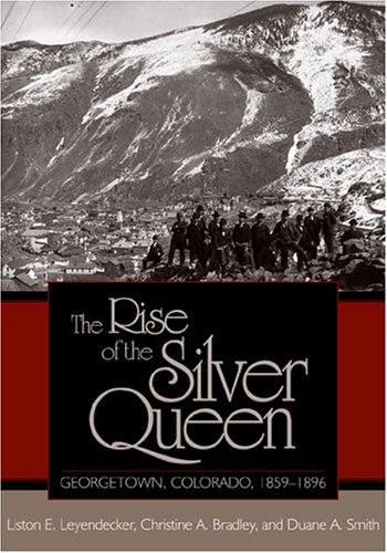9780870817939: The Rise of the Silver Queen: Georgetown, Colorado, 1859-1896 (Mining the American West)