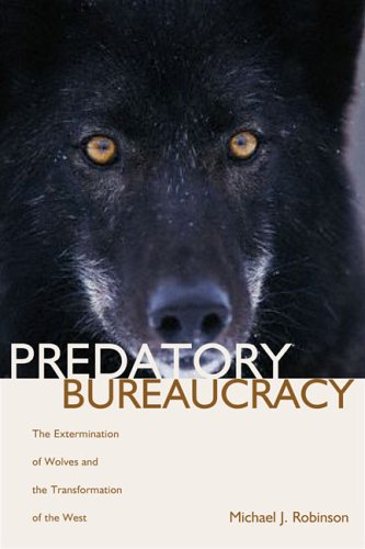 9780870818189: Predatory Bureaucracy: The Extermination of Wolves And the Transformation of the West