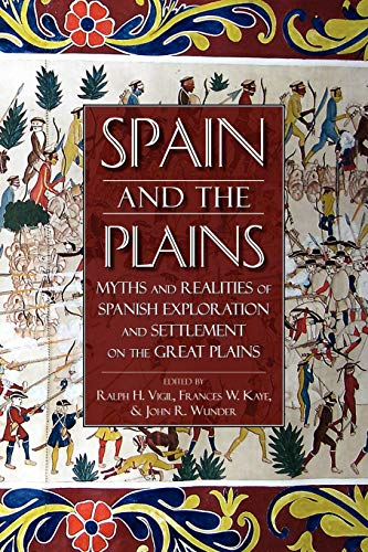 9780870818370: Spain and the Plains: Myths and Realities of Spanish Exploration and Settlement on the Great Plains