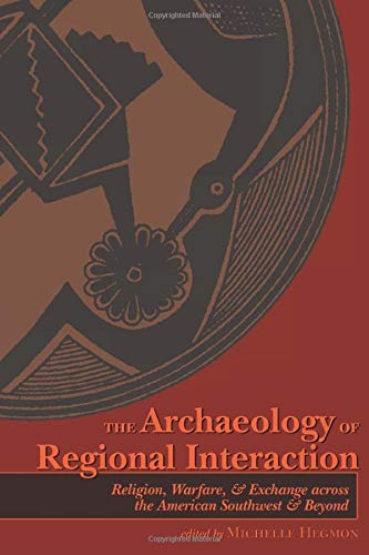 The Archaeology of Regional Interaction - Religion, Warfare, and Exchange across the American ...