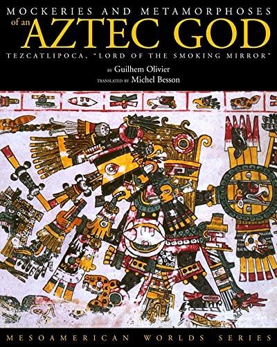 9780870819070: Mockeries and Metamorphoses of an Aztec God: Tezcatlipoca,