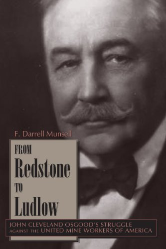From Redstone to Ludlow: John Cleveland Osgood's Struggle Against the United Mine Workers of ...