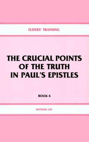 9780870832031: The Crucial Points of the Truth in Paul's Epistles (Elders' Training, Book 6)