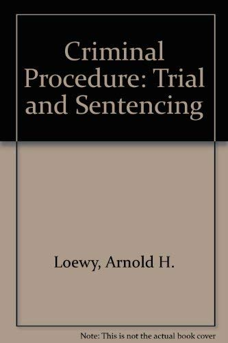 Criminal Procedure: Trial and Sentencing: Lafrance, Arthur B., Loewy, Arnold H.