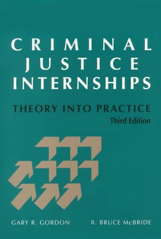 Criminal Justice Internships-Theory Into Practice: Gary R. Gordon & R. Bruce McBride