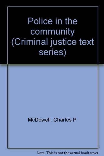 Police in the community (Criminal justice text series): McDowell, Charles P