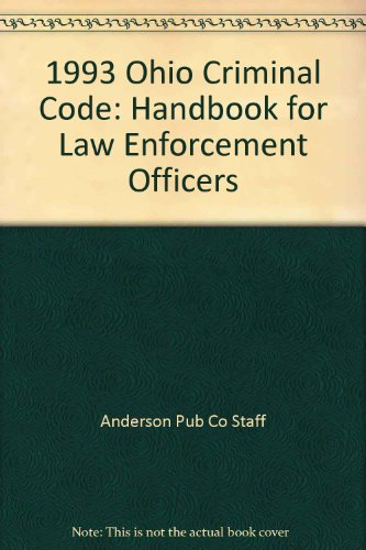 1993 Ohio Criminal Code: Handbook for Law Enforcement Officers: Anderson Pub Co Staff