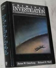 Criminal Investigation: A Method for Reconstructing the: James W. Osterburg,